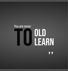 You are never to old to learn successful quote vector