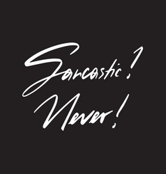 sarcastic - never hand-drawn typography poster vector image