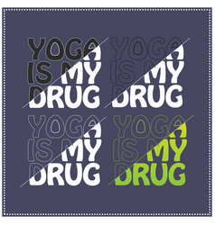 yoga is my drug saying typography t shirt design vector image