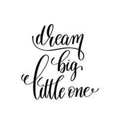 Dream big little one black and white handwritten vector