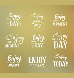 Enjoy every moment vector