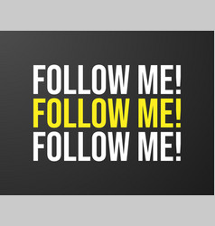 follow me typography black background for t-shirt vector image