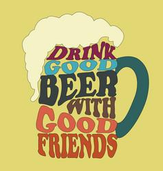 Good people drink good beer -typography design vector