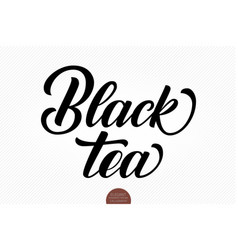hand drawn lettering black tea elegant vector image