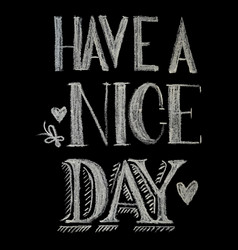 hand drawn chalk lettering have a nice day vector image
