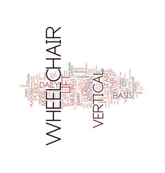 The benefits of a vertical wheelchair lift text vector