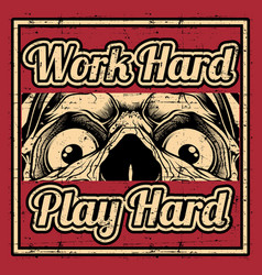 grunge style quote about work hard play hard vector image