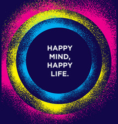 Happy mind happy life inspiring creative vector