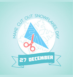 27 december make cut out snowflakes day vector