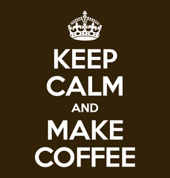 keep calm and make coffee poster quote vector image