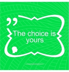 The choice is yours inspirational motivational vector