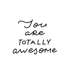 you totally awesome calligraphy quote lettering vector image