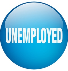 unemployed blue round gel isolated push button vector image