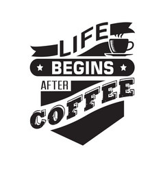 coffee quote and saying life begins after coffee vector image