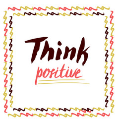 Think positive hand lettered quote for cards vector