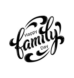 Hand drawn lettering happy family day ink vector