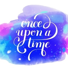Once upon a time hand lettering phrase vector