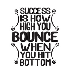 success quote success is how high you bounce when vector image
