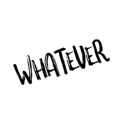 Whatever rubber stamp vector
