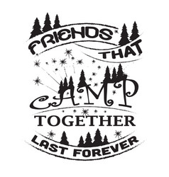 Friends that camp together last forever vector