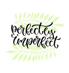 Perfectly imperfect - handwritten phrase modern vector