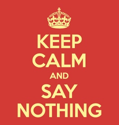 keep calm and say nothing poster quote vector image vector image