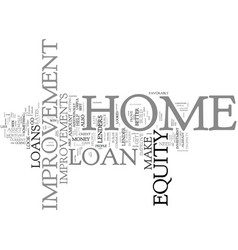The benefits of home improvement loans text vector
