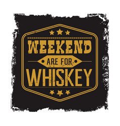 Weekend are for whiskey motto vector
