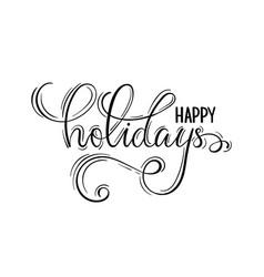 happy holidays hand drawn creative calligraphy vector image