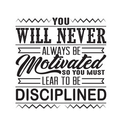 success quote you will never always be motivated vector image