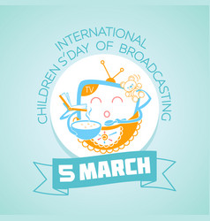 5 march international children day of broadcasting vector image vector image