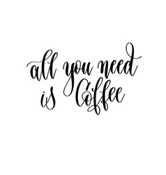 All you need is coffee - black and white hand vector