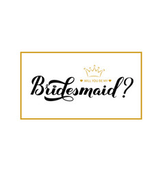 Will you be my bridesmaid calligraphy hand vector
