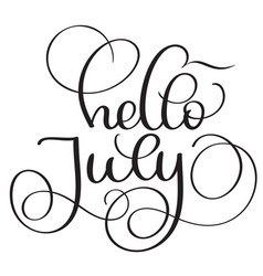 hello july text on white background vintage hand vector image vector image