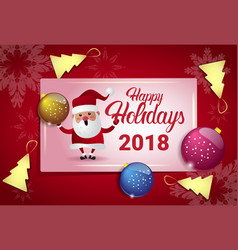 happy holidays 2018 poster wth santa and christmas vector image