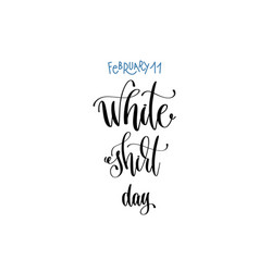 February 11 - white shirt day - hand lettering vector