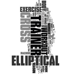 Work out with an elliptical cross trainer text vector