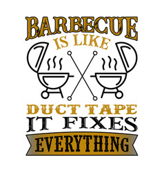 Barbecue is like duct tape it fixes everything vector