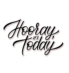 Hand lettering with hooray it is today text vector