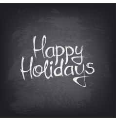 Hand drawn Happy Holidays text on blackboard vector image