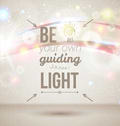 Be your own guiding light Motivating light poster vector image