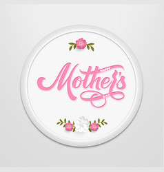 hand drawn lettering happy mothers day in a round vector image