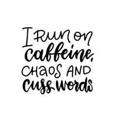 I run on caffeine chaos and cuss words vector