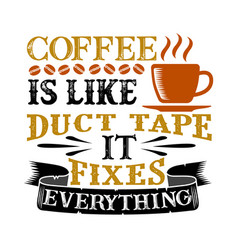 coffee is like duct tape it fixes everything vector image