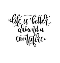 Life is better around a campfire - hand lettering vector