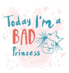 Princess calligraphic today i am bad princess vector