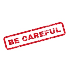 Be Careful Text Rubber Stamp vector