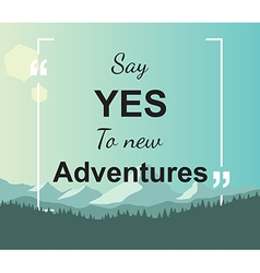 Quote - Say yes to new adventures vector