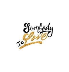 Somebody to love Hand-lettering text Handmade vector image