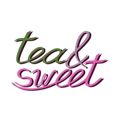 Tea and sweet inscription Hand drawn lettering vector